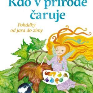 knížka pro děti Kdo v přírodě čaruje - Pohádky od jara do zimy